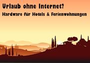 Urlaub ohne Internet? Hardware für Hotels und Ferienwohnungen